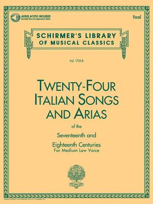 24 Italian Songs & Arias of the 17th & 18th Centuries: Medium Low Voice - Book with Online Audio 24 ITALIAN SONGS & ARIAS OF TH (Schirmer's Library of Musical Classics) [ Hal Leonard Corp ]