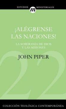�al�grense Las Naciones! SPA-�AL�GRENSE LAS (Coleccion Teologica Contemporanea: Estudios Ministeriales) [ John Piper ]