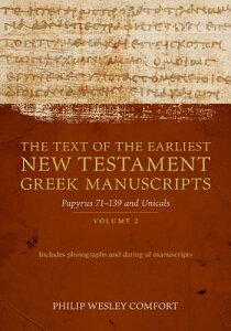 The Text of the Earliest New Testament Greek Manuscripts: Volume 2, Papyri 75--139 and Uncials TEXT OF THE EARLIEST NT GREEK [ Philip Comfort ]