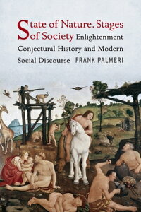 State of Nature, Stages of Society: Enlightenment Conjectural History and Modern Social Discourse STATE OF NATURE STAGES OF SOCI (Columbia Studies in Political Thought / Political History) [ Frank Palmeri ]