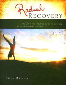 Radical Recovery: Transforming the Despair of Your Divorce Into an Unexpected Good RADICAL RECOVERY [ Brown Suzy ]