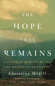 The Hope That Remains: Canadian Survivors of the Rwandan Genocide HOPE THAT REMAINS [ Christine Magill ]