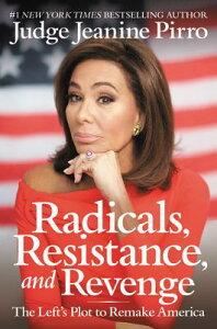 Radicals, Resistance, and Revenge: The Left's Plot to Remake America RADICALS RESISTANCE & REVENGE [ Jeanine Pirro ]