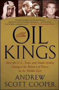 The Oil Kings: How the U.S., Iran, and Saudi Arabia Changed the Balance of Power in the Middle East OIL KINGS [ Andrew Scott Cooper ]