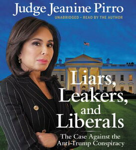 Liars, Leakers, and Liberals: The Case Against the Anti-Trump Conspiracy LIARS LEAKERS & LIBERALS 8D [ Jeanine Pirro ]