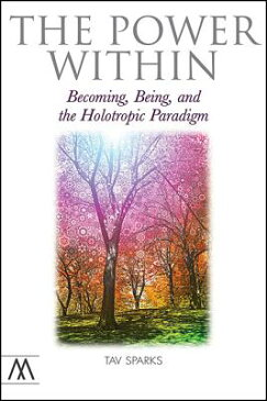 The Power Within: Becoming, Being, and the Holotropic Paradigm POWER W/IN (Muswell Hill Press) [ Tav Sparks ]