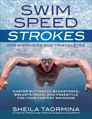 Swim Speed Strokes for Swimmers and Triathletes: Master Freestyle, Butterfly, Breaststroke and Backs SWIM SPEED STROKES FOR SWIMMER (Swim Speed) [ Sheila Taormina ]