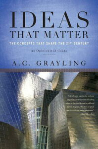 Ideas That Matter: The Concepts That Shape the 21st Century IDEAS THAT MATTER [ A. C. Grayling ]