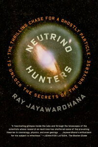 Neutrino Hunters: The Thrilling Chase for a Ghostly Particle to Unlock the Secrets of the Universe NEUTRINO HUNTERS [ Ray Jayawardhana ]
