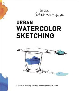 Urban Watercolor Sketching: A Guide to Drawing, Painting, and Storytelling in Color URBAN WATERCOLOR SKETCHING [ Felix Scheinberger ]