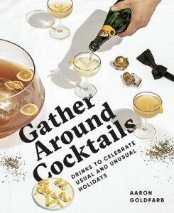 Gather Around Cocktails: Drinks to Celebrate Usual and Unusual Holidays GATHER AROUND COCKTAILS (Hosting Hacks) [ Aaron Goldfarb ]