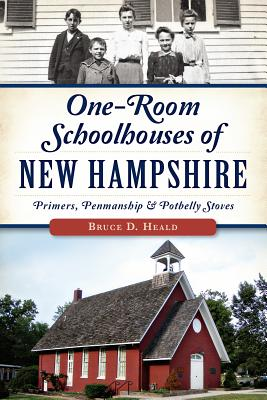 One-Room Schoolhouses of New Hampshire: Primers, Penmanship & Potbelly Stoves画像