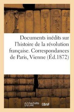 Documents Inedits Histoire de la Revolution Francaise. Correspondances de Paris, Vienne, Berlin FRE-DOCUMENTS INEDITS HISTOIRE (Histoire) [ Lair-J ]