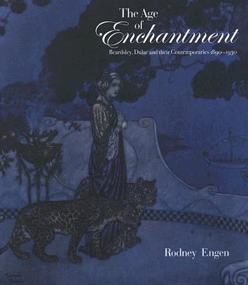The Age of Enchantment: Beardsley, Dulac and Their Contemporaries 1890-1930 AGE OF ENCHANTME...