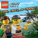 Lego City: Cops, Crocs, and Crooks! LEGO CITY COPS CROCS & CROOKS (Lego City) [ Trey King ]