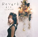 Reverb (初回限定盤 CD+DVD) [ 内田彩 ]