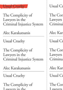Usual Cruelty: The Complicity of Lawyers in the Criminal Injustice System USUAL CRUELTY [ Alec Karakatsanis ]