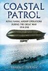 Coastal Patrol: Royal Naval Airship Operations During the Great War 1914-1918 [ Brian J. Turpin ]