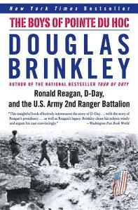 The Boys of Pointe Du Hoc: Ronald Reagan, D-Day, and the U.S. Army 2nd Ranger Battalion BOYS OF POINTE DU HOC [ Douglas Brinkley ]