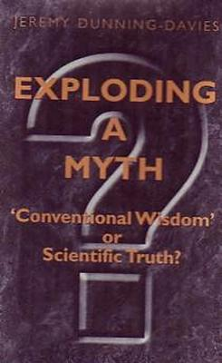 "Exploding a Myth: ""Conventional Wisdom"" or Scientific Truth? EXPLODING A MYTH [ Jeremy Dunni..."