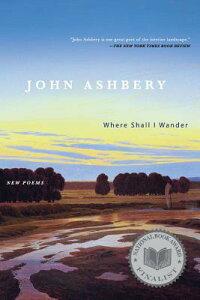 Where Shall I Wander: New Poems WHERE SHALL I WANDER [ John Ashbery ]