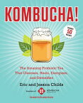 Kombucha!: The Amazing Probiotic Tea That Cleanses, Heals, Energizes, and Detoxifies KOMBUCHA [ Eric Childs ]