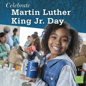 Celebrate Martin Luther King Jr. Day CELEBRATE MARTIN LUTHER KING J (U.S. Holidays) [ Sally Lee ]