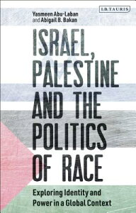 Israel, Palestine and the Politics of Race: Exploring Identity and Power in a Global Context ISRAEL PALESTINE & THE POLITIC (Library of Modern Middle East Studies) [ Yasmeen Abu-Laban ]