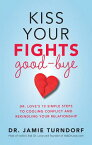 Kiss Your Fights Good-Bye: Dr. Love's 10 Simple Steps to Cooling Conflict and Rekindling Your Relati KISS YOUR FIGHTS GOOD BYE [ Jamie Turndorf ]