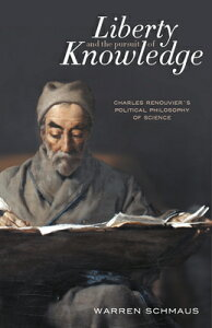 Liberty and the Pursuit of Knowledge: Charles Renouvier's Political Philosophy of Science LIBERTY & THE PURSUIT OF KNOWL [ Arren Schmaus ]