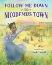 Follow Me Down to Nicodemus Town: Based on the History of the African American Pioneer Settlement FOLLOW ME DOWN TO NICODEMUS TO [ A. LaFaye ]