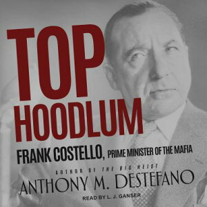 Top Hoodlum: Frank Costello, Prime Minister of the Mafia TOP HOODLUM M [ Anthony M. DeStefano ]