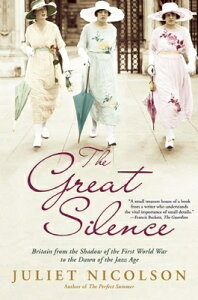 The Great Silence: Britain from the Shadow of the First World War to the Dawn of the Jazz Age GRT SILENCE [ Juliet Nicolson ]