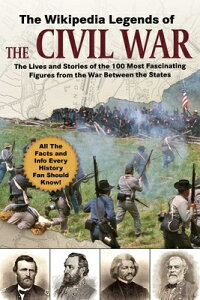 The Wikipedia Legends of the Civil War: The Incredible Stories of the 75 Most Fascinating Figures fr WIKIPEDIA LEGENDS OF THE CIVIL (Wikipedia Books) [ Wikipedia ]
