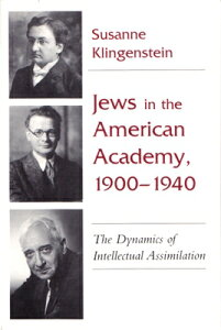 Jews in American Academy, 1900-1940: The Dynamics of Intellectual Assimilation JEWS IN AMER ACADEMY 1900-1940 (Judaic Traditions in Literature, Music, and Art) [ Susanne Klingenstein ]