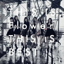 THIS IS Flower THIS IS BEST (2CD+2DVD) [ Flower ]