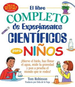 El Libro Completo de Experimentos Cientificos Para Ninos / The Everything Kids': hierve El Hielo, Ha SPA-LIBRO COMPLETO DE EXPERIME (Everything(r) Kids) [ Tom Robinson ]