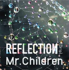 【楽天ブックスならいつでも送料無料】REFLECTION{Drip} (初回限定盤 CD+DVD) [ Mr.Children ]