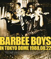 BARBEE BOYS IN TOKYO DOME 1988.08.22【Blu-ray】