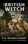 The British Witch: The Biography BRITISH WITCH [ P. G. Maxwell-Stuart ]