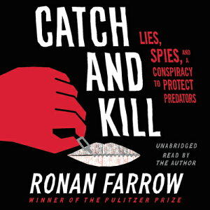 Catch and Kill: Lies, Spies, and a Conspiracy to Protect Predators CATCH & KILL 9D [ Ronan Farrow ]