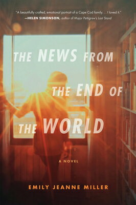 The News from the End of the World NEWS FROM THE END OF THE WORLD [ Emily Jeanne Miller ]