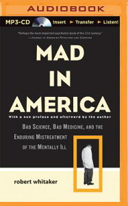 Mad in America: Bad Science, Bad Medicine, and the Enduring Mistreatment of the Mentally Ill MAD IN AMER M [ Robert Whitaker ]
