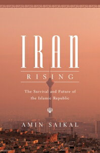 Iran Rising: The Survival and Future of the Islamic Republic IRAN RISING [ Amin Saikal ]