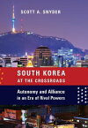 South Korea at the Crossroads: Autonomy and Alliance in an Era of Rival Powers SOUTH KOREA AT THE CROSSROADS (Council on Foreign Relations Book) [ Scott A. Snyder ]