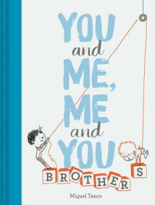 You and Me, Me and You: Brothers: (kids Books for Siblings, Gift for Brothers) YOU & ME ME & YOU BROTHERS [ Miguel Tanco ]