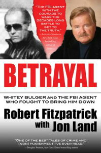 Betrayal: Whitey Bulger and the FBI Agent Who Fought to Bring Him Down BETRAYAL [ Robert Fitzpatrick ]