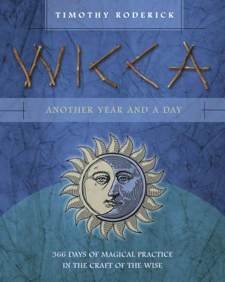 Wicca: Another Year and a Day: 366 Days of Magical Practice in the Craft of the Wise画像