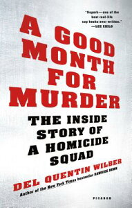 A Good Month for Murder: The Inside Story of a Homicide Squad GOOD MONTH FOR MURDER [ Del Quentin Wilber ]