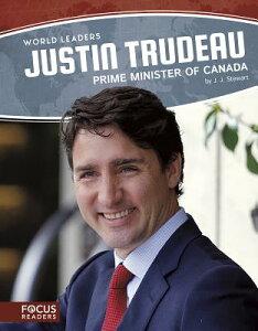 Justin Trudeau: Prime Minister of Canada JUSTIN TRUDEAU [ J. J. Stewart ]
